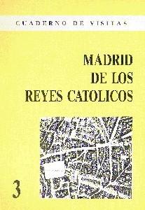 Cuaderno de Visitas: 03 Madrid de los Reyes Católicos