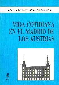 Cuaderno de Visitas: 05 Vida Cotidiana en el Madrid de los Austrias