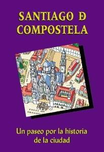 Santiago de Compostela. Un paseo por la historia de la ciudad