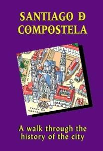 Santiago de Compostela. A walk through the history of the city
