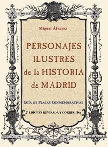 Personajes Ilustres de la Historia de Madrid. Guía de Placas Conmemorativas