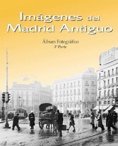 Imágenes del Madrid Antiguo. 3ª parte. Álbum Fotográfico 1940-1965
