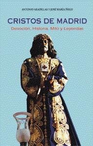 Cristos de Madrid. Devoción, Historia, Mito y Leyendas