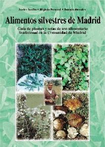 Alimentos silvestres de Madrid. Guía de plantas y setas de uso alimentario tradicional de la Comunidad de Madrid