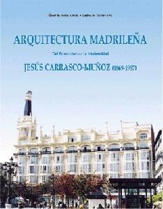 Arquitectura Madrilena: Jesús Carrasco-Munoz. Del eclecticismo a la modernidad