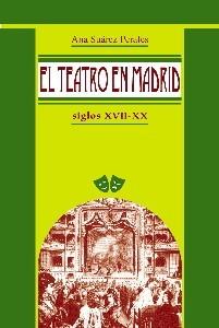 El Teatro en Madrid. Siglos XVII-XX