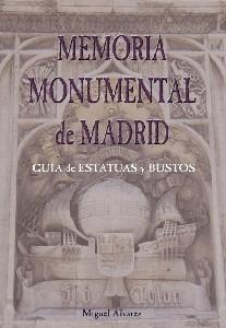 Memoria Monumental de Madrid. Guía de estatuas y bustos