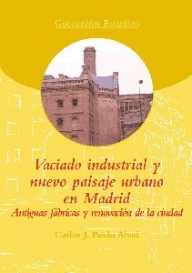 Vaciado industrial y nuevo paisaje urbano en Madrid. Antiguas fábricas y renovación de la ciudad