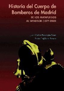 """Historia del Cuerpo de Bomberos de Madrid. """"De los matafuegos al Windsor"""""""