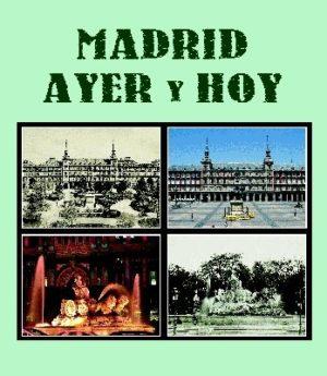 Madrid Ayer y Hoy