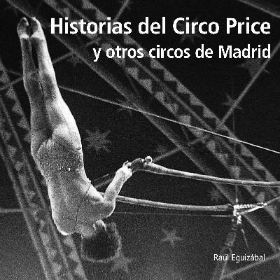 Historias del Circo Price y otros circos de Madrid