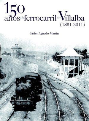 150 anos de ferrocarril en Villalba (1861-2011)