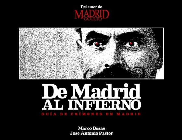 De Madrid al infierno Guía de crímenes de Madrid