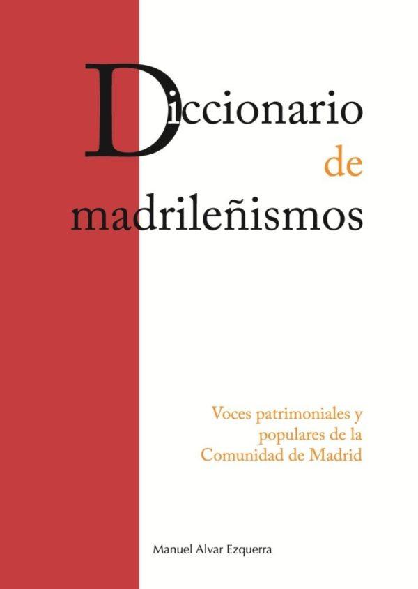 Diccionario de madrilenismos. Voces patrimoniales y populares de la CAM