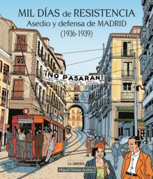 Mil días de resistencia. Asedio y defensa de Madrid (1936-1939)