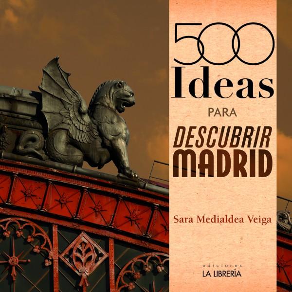 """Novedad: """"500 Ideas para descubrir Madrid"""""""