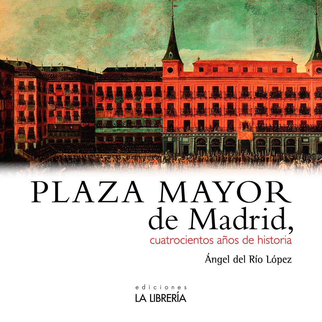 Novedad: Plaza Mayor de Madrid, cuatrocientos años de historia