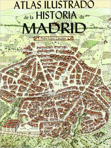 Recomendamos… Atlas ilustrado de la historia de Madrid