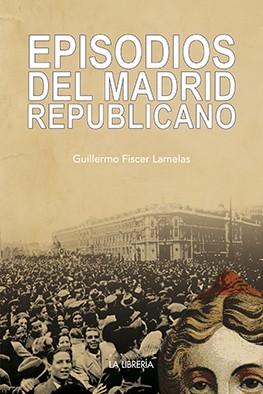Episodios del Madrid Republicano