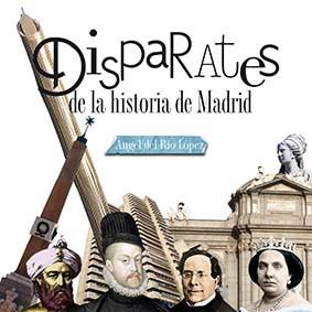 Disparates de la historia de Madrid