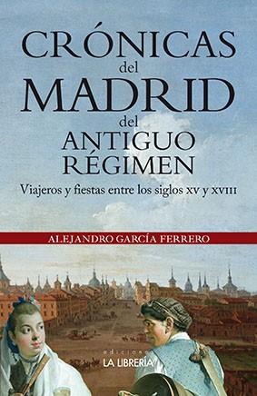 Crónicas del Madrid del antiguo régimen Viajeros y fiestas entre los siglos XV y XVIII