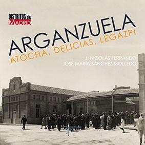 Arganzuela: Atocha, Delicias y Legazpi