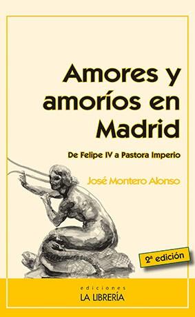 Amores y amoríos en Madrid: de Felipe IV a Pastora Imperio
