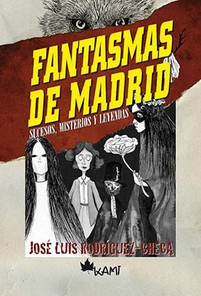 FANTASMAS DE MADRID sucesos, misterios y leyendas