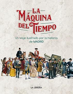 La Máquina del Tiempo. Un viaje ilustrado por la historia de Madrid.